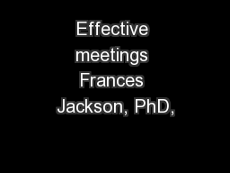 Effective meetings Frances Jackson, PhD,