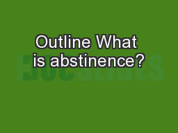 Outline What is abstinence?
