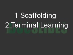 1 Scaffolding 2 Terminal Learning