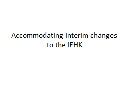 Accommodating interim changes to the IEHK PowerPoint PPT Presentation