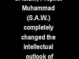 The Last Prophet of Islam, Prophet Muhammad (S.A.W.) completely changed the intellectual outlook of