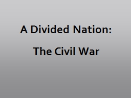 A Divided Nation:  The Civil War PowerPoint PPT Presentation