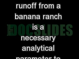 The iron content of runoff from a banana ranch is a necessary analytical parameter to analyze.  A 2