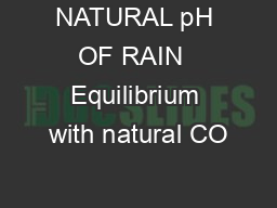 NATURAL pH OF RAIN  Equilibrium with natural CO