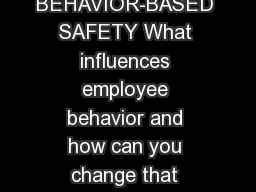 BEHAVIOR-BASED SAFETY What influences employee behavior and how can you change that behavior to pre PowerPoint PPT Presentation