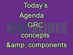 Today's Agenda     GRC concepts & components