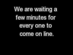 We are waiting a few minutes for every one to come on line.