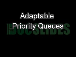 Adaptable Priority Queues PowerPoint PPT Presentation