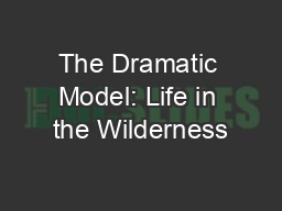 The Dramatic Model: Life in the Wilderness