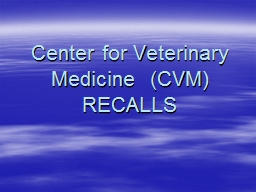 Center for Veterinary Medicine  (CVM) RECALLS