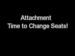 Attachment  Time to Change Seats! PowerPoint PPT Presentation