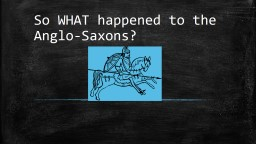 So WHAT happened to the Anglo-Saxons?