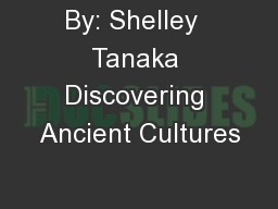 By: Shelley  Tanaka Discovering Ancient Cultures