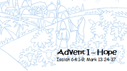 Advent I – Hope Isaiah 64:1-9; Mark 13:24-37 PowerPoint PPT Presentation