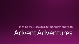 Advent Adventures Bringing the Season to Life for Children and Youth