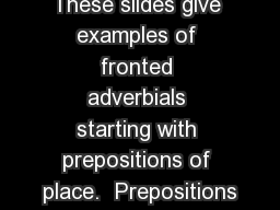 These slides give examples of fronted adverbials starting with prepositions of place.  Prepositions