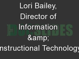 Presented by: Lori Bailey, Director of Information & Instructional Technology