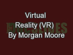 Virtual Reality (VR)  By Morgan Moore