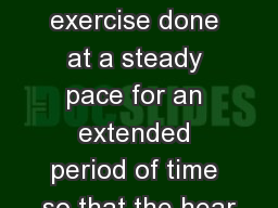 Physical activity or exercise done at a steady pace for an extended period of time so that the hear