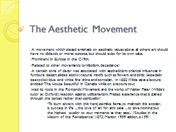 The Aesthetic Movement A movement which placed emphasis on aesthetic values above all others: art s