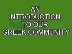 AN INTRODUCTION TO OUR GREEK COMMUNITY