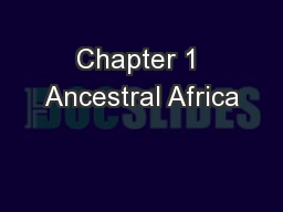 Chapter 1 Ancestral Africa PowerPoint PPT Presentation