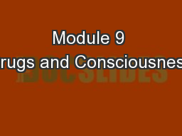 Module 9 Drugs and Consciousness