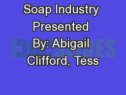Soap Industry Presented By: Abigail Clifford, Tess