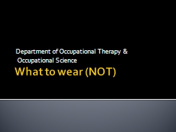 What to wear (NOT)  Department of Occupational Therapy &