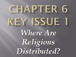 Chapter 6 Key Issue 1 Where Are Religions Distributed?