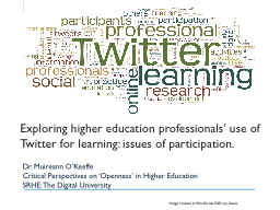 Exploring higher education professionals� use of Twitter for learning: issues of participation.