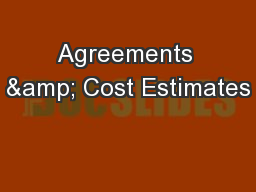Agreements & Cost Estimates