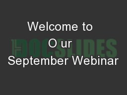 Welcome to  O ur  September Webinar PowerPoint PPT Presentation
