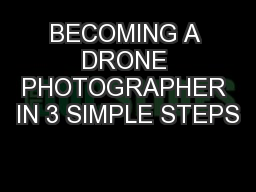 BECOMING A DRONE PHOTOGRAPHER IN 3 SIMPLE STEPS