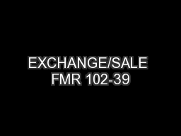 EXCHANGE/SALE FMR 102-39