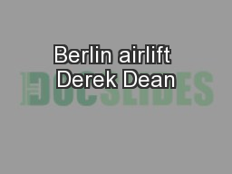 Berlin airlift Derek Dean