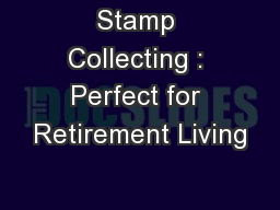 Stamp Collecting : Perfect for Retirement Living PowerPoint PPT Presentation