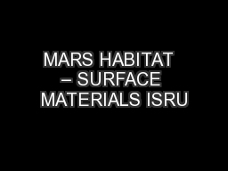 MARS HABITAT  – SURFACE MATERIALS ISRU