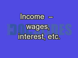 Income  �  wages, interest, etc.