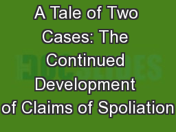 A Tale of Two Cases: The Continued Development of Claims of Spoliation