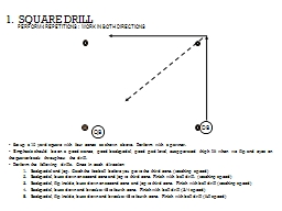 1.   SQUARE DRILL    Set up a 10 yard square with four cones as shown above.  Perform with a partne