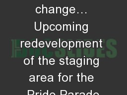 Reason for change… Upcoming redevelopment of the staging area for the Pride Parade