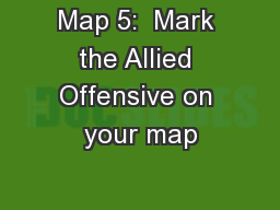 Map 5:  Mark the Allied Offensive on your map
