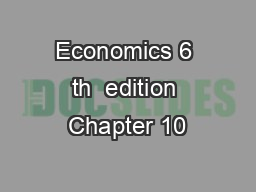 Economics 6 th  edition Chapter 10