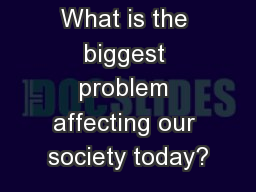 Warm Up What is the biggest problem affecting our society today?