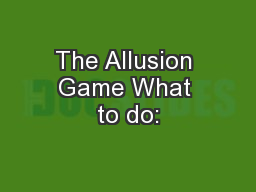 The Allusion Game What to do: