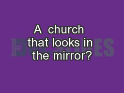 A  church  that looks in the mirror?