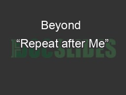 """Beyond """"Repeat after Me"""""""