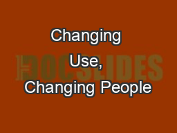 Changing Use, Changing People