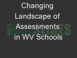 Changing Landscape of Assessments in WV Schools